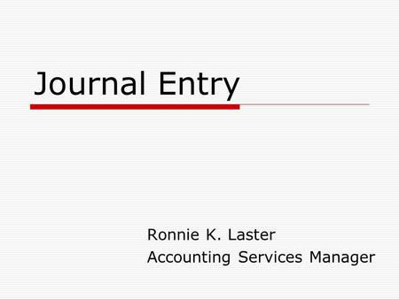 Journal Entry Ronnie K. Laster Accounting Services Manager.