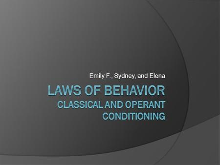 Emily F., Sydney, and Elena. Historical, Cultural, and Social Context  The laws of behavior consist of two main ideas: Operant Conditioning Classical.