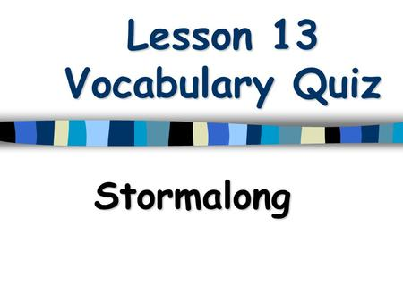 Lesson 13 Vocabulary Quiz Stormalong. .A loud low pitched sound, usually given to show distress 1.A loud low pitched sound, usually given to show distress.