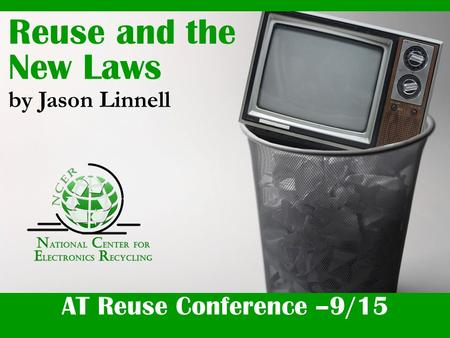 AT Reuse Conference –9/15 Reuse and the New Laws by Jason Linnell.