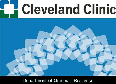 Department of O UTCOMES R ESEARCH. Daniel I. Sessler, M.D. Professor and Chair Department of O UTCOMES R ESEARCH The Cleveland Clinic Clinical Research.