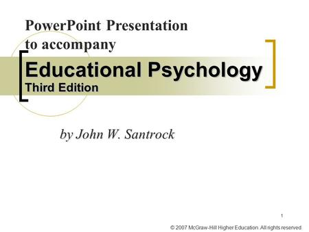 © 2007 McGraw-Hill Higher Education. All rights reserved. 1 Educational Psychology Third Edition by John W. Santrock PowerPoint Presentation to accompany.