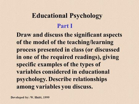Educational Psychology Draw and discuss the significant aspects of the model of the teaching/learning process presented in class (or discussed in one of.