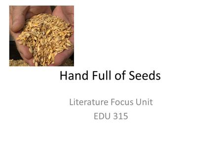 Hand Full of Seeds Literature Focus Unit EDU 315.