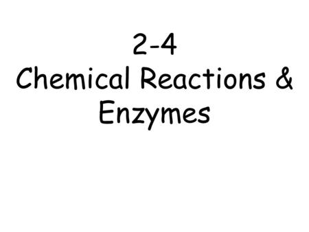 2-4 Chemical Reactions & Enzymes. A chemical reaction is a change in which one or more substances are converted into new substances. A + BC + D The substances.