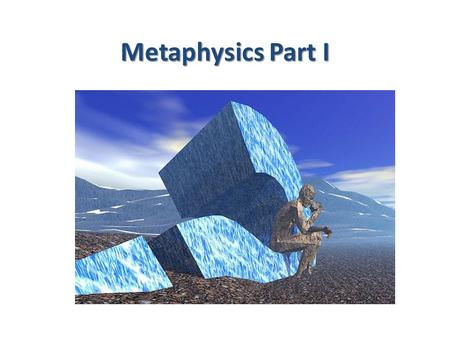 "Metaphysics Part I. The Concerns What are we referring to when we use the word ""reality?"" What is the nature of ""reality?"" Is there a difference between."