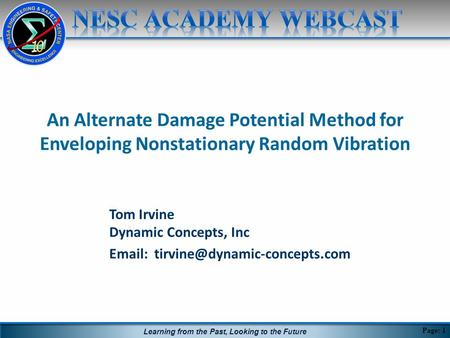 Learning from the Past, Looking to the Future An Alternate Damage Potential Method for Enveloping Nonstationary Random Vibration Tom Irvine Dynamic Concepts,