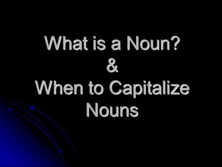 What is a Noun? & When to Capitalize Nouns. What is a noun? Person girl, teacher, Kelly, matador Place Mountain City, country, forest Thing house, tree,