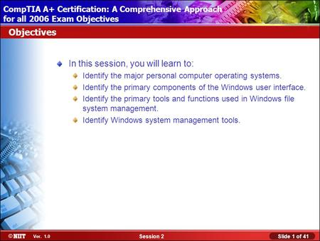 Installing Windows XP Professional Using Attended Installation Slide 1 of 41Session 2 Ver. 1.0 CompTIA A+ Certification: A Comprehensive Approach for all.