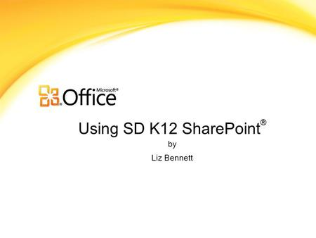 Using SD K12 SharePoint ® by Liz Bennett. What is SharePoint? Microsoft SharePoint Components Web Browser Collaboration functions Process management modules.