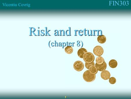 FIN303 Vicentiu Covrig 1 Risk and return (chapter 8)