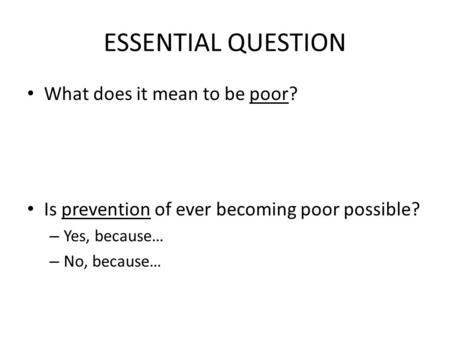 ESSENTIAL QUESTION What does it mean to be poor? Is prevention of ever becoming poor possible? – Yes, because… – No, because…