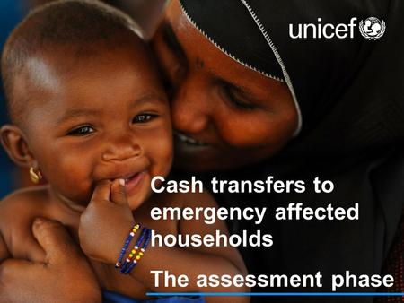 Cash transfers to emergency affected households The assessment phase.