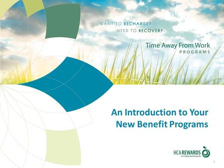 An Introduction to Your New Benefit Programs 1. service HCA's Time Away from Work Programs Beginning April 1, 2012, we are combining your Paid Time Off.