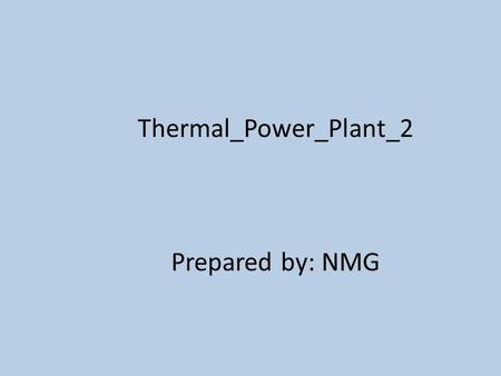 Thermal_Power_Plant_2 Prepared by: NMG