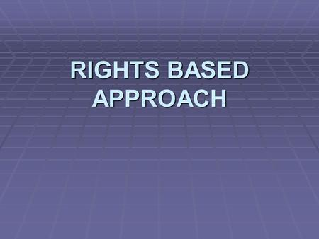 RIGHTS BASED APPROACH. Trends in the Human Rights Tradition   From focus on civil and political rights to broader concern with all rights- economic,