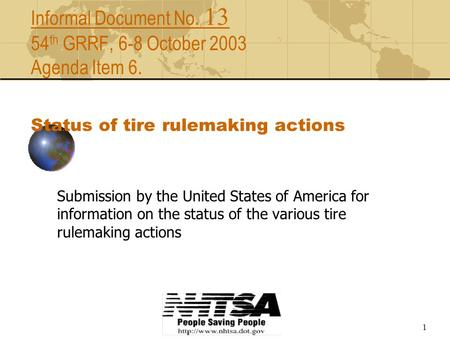 1 Informal Document No. 13 54 th GRRF, 6-8 October 2003 Agenda Item 6. Status of tire rulemaking actions Submission by the United States of America for.