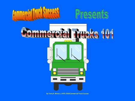 By Terry R. Minion, c 1995-2008 Commercial Truck Success.