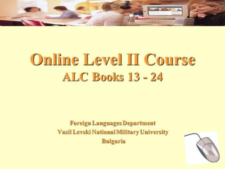 Online Level II Course ALC Books 13 - 24 Foreign Languages Department Vasil Levski National Military University Bulgaria Bulgaria.