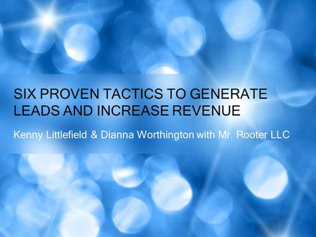 Kenny Littlefield & Dianna Worthington with Mr. Rooter LLC SIX PROVEN TACTICS TO GENERATE LEADS AND INCREASE REVENUE.