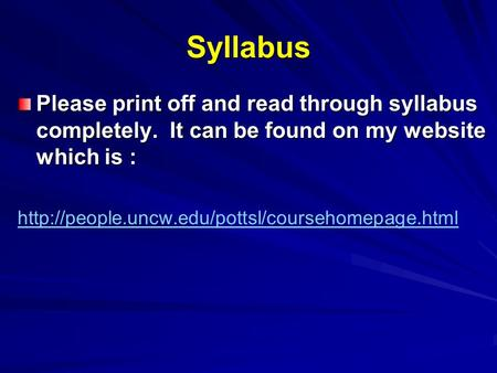 Syllabus Please print off and read through syllabus completely. It can be found on my website which is :
