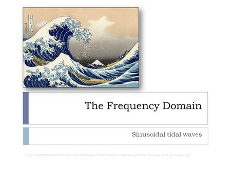 The Frequency Domain Sinusoidal tidal waves Copy of Katsushika Hokusai The Great Wave off Kanagawa at