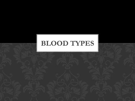 Blood Types.