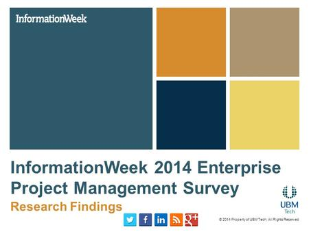 InformationWeek 2014 Enterprise Project Management Survey Research Findings © 2014 Property of UBM Tech; All Rights Reserved.