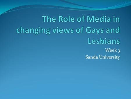 Week 3 Sanda University. Quick note This is an extremely short and concise history of LGBTs in America LGBT= Lesbians, Gay, Bi-sexual, Transgender The.