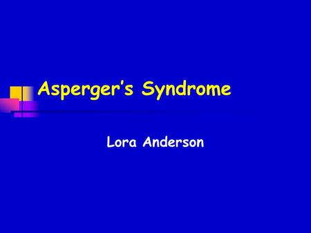 "Asperger's Syndrome Lora Anderson. What is Asperger's Syndrome? A neurological disorder It is on the ""high end"" of the Autism spectrum."