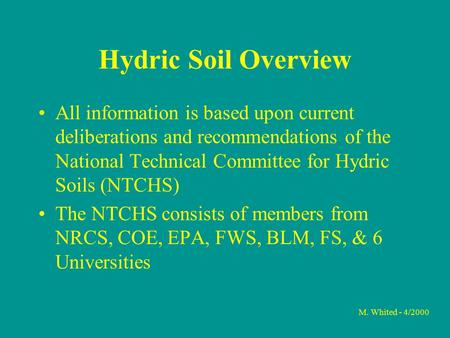 M. Whited - 4/2000 Hydric Soil Overview All information is based upon current deliberations and recommendations of the National Technical Committee for.