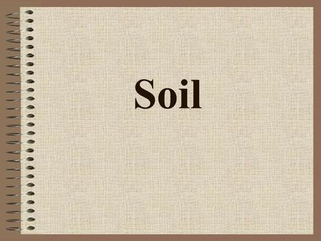 Soil Bedrock to Soil Soil – a loose mixture of small mineral fragments and organic material Bedrock – layer of rock beneath the soil; this layer has.