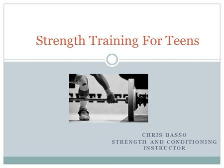 CHRIS BASSO STRENGTH AND CONDITIONING INSTRUCTOR Strength Training For Teens.