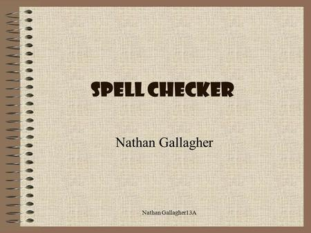 Nathan Gallagher13A Nathan Gallagher Spell checker.
