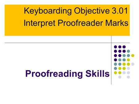 Keyboarding Objective 3.01 Interpret Proofreader Marks
