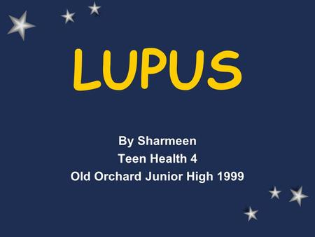 LUPUS By Sharmeen Teen Health 4 Old Orchard Junior High 1999.