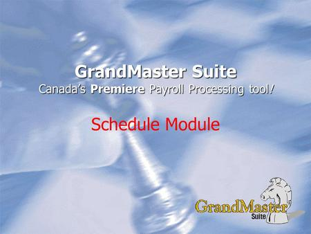 GrandMaster Suite Canada's Premiere Payroll Processing tool! Schedule Module.