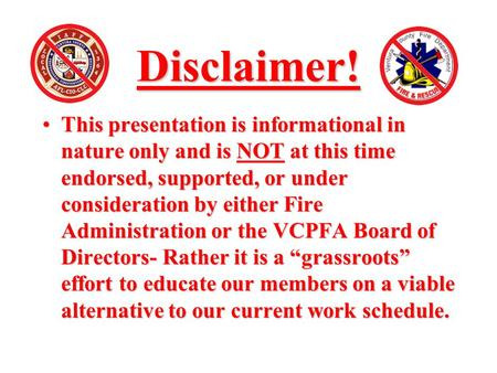 Disclaimer! This presentation is informational in nature only and is NOT at this time endorsed, supported, or under consideration by either Fire Administration.