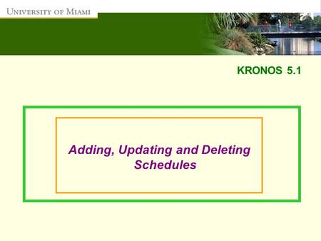 KRONOS 5.1 Adding, Updating and Deleting Schedules.