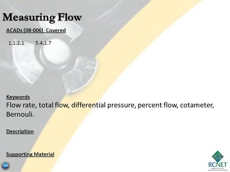 ACADs (08-006) Covered Keywords Flow rate, total flow, differential pressure, percent flow, cotameter, Bernouli. Description Supporting Material 1.1.2.15.4.1.7.