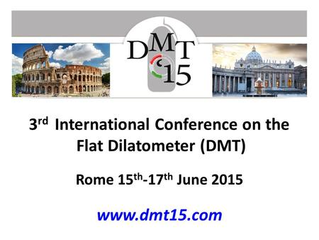 3 rd International Conference on the Flat Dilatometer (DMT) Rome 15 th -17 th June 2015 www.dmt15.com.