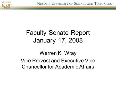 Faculty Senate Report January 17, 2008 Warren K. Wray Vice Provost and Executive Vice Chancellor for Academic Affairs.