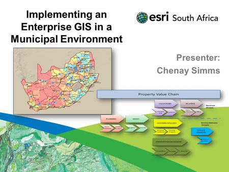 Implementing an Enterprise GIS in a Municipal Environment Presenter: Chenay Simms.