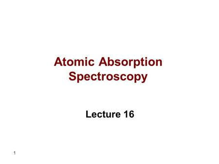 1 Atomic Absorption Spectroscopy Lecture 16. 2 Interferences in Atomic Absorption Spectroscopy There are two major classes of interferences which can.