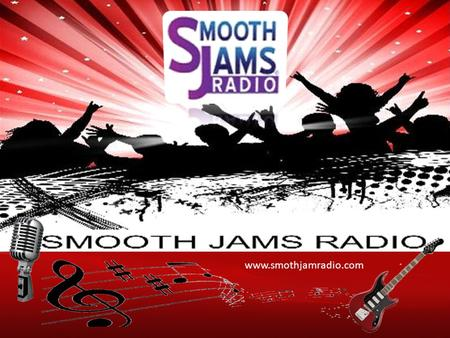 Www.smothjamradio.com. Play www.smothjamradio.com Our Story In April 2013 we achieved 4 full years of streaming live programing over the internet, since.