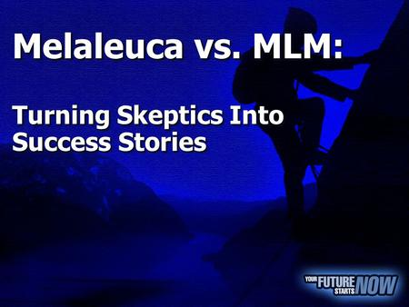 Melaleuca vs. MLM: Turning Skeptics Into Success Stories Melaleuca vs. MLM: Turning Skeptics Into Success Stories.