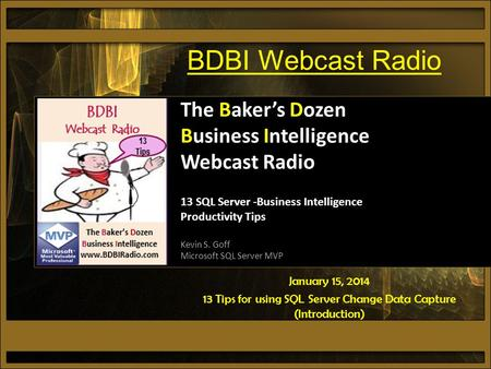 January 15, 2014 13 Tips for using SQL Server Change Data Capture (Introduction) The Baker's Dozen Business Intelligence Webcast Radio 13 SQL Server -Business.