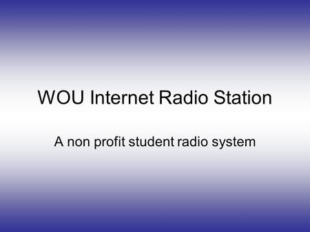 WOU Internet Radio Station A non profit student radio system.