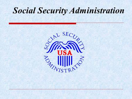Social Security Administration. 48 Million People 30.2 million Retired workers 3 million dependents 30.2 million Retired workers 3 million dependents.
