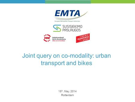 Joint query on co-modality: urban transport and bikes 15 th, May, 2014 Rotterdam.